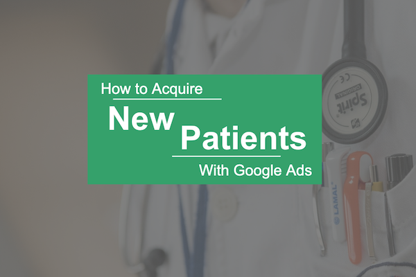 How to acquire new patients with google ads