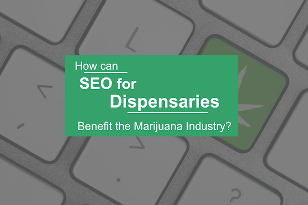 How Can SEO for Dispensaries Benefit the Medical Marijuana Industry?