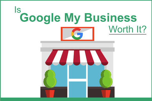 Is Google My Business Worth It?