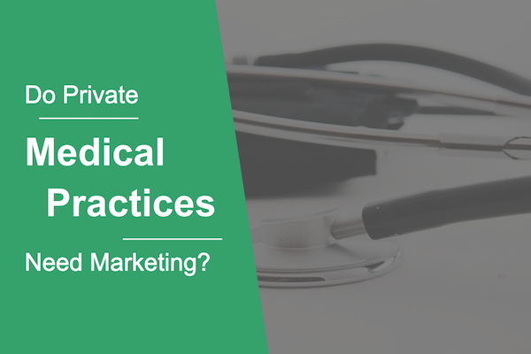 Do Private Medical Practices Need Marketing?