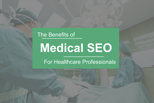 The Medical SEO Benefits to Grow Your Medical Practice