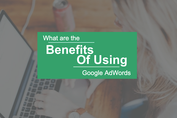 What are the Benefits of Using Google AdWords Ads