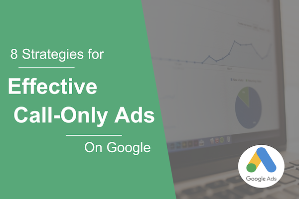 8 Strategies for Effective Call Only Ads on Google