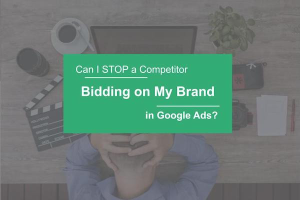 Can I Stop a Competitor Bidding on My Brand in Google Ads
