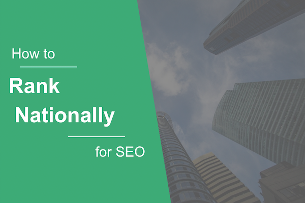 How to Rank Nationally for SEO
