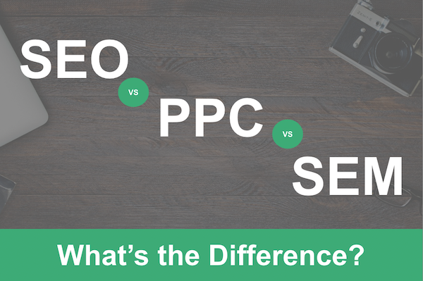 SEO VS PPC VS SEM: What's the Difference?